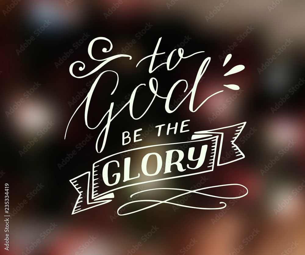Hand lettering To God be the glory.