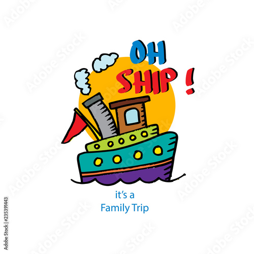 Fotografie, Obraz  Oh ship it's a family trip shirt design for kid.