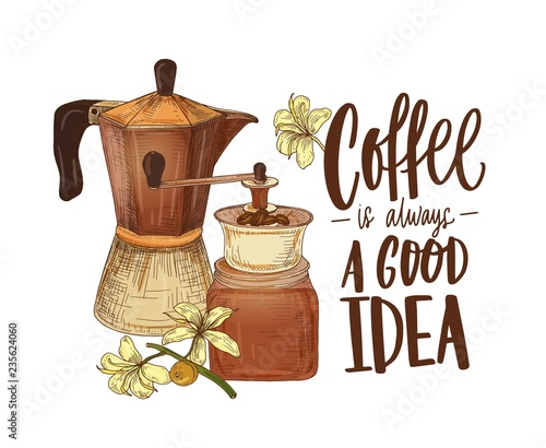 Elegant drawing of moka pot, branch of coffee plant, grinder and slogan Coffee Is Always A Good Idea handwritten with cursive font. Colored hand drawn realistic vector illustration in retro style.