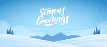 Mountains Winter Snowy Landscape With Handwritten Lettering Of Seasons Greetings. Christmas Banner