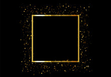 Golden Square Frame Isolated On Black Background. Gold Glitter Border Shining Particles Of Light Effects