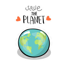 Save The Planet. Vector Illustration On White Background. A Earth Globe. Lettering. Concept Of Energy Saving And Ecology