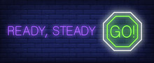 Ready, Steady Go Neon Text With Sign. Inspirational Sign Design. Night Bright Neon Sign, Colorful Billboard, Light Banner. Vector Illustration In Neon Style.