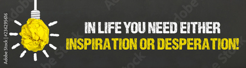 In life you need either inspiration or desperation! Wallpaper Mural
