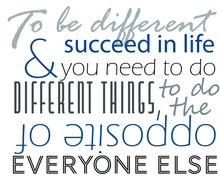To Be Different And Succeed In Life You Need To Do Different Things To Do The Opposite Of Everyone Else