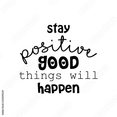 Photo  Stay positive and good things will happen. Motivational quote.
