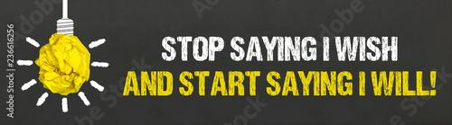 Obraz na plátně Stop saying i wish and start saying i will!