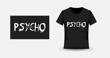 Girl Slogan. Cute But Psycho. Print For T-shirt And Apparel  Design. Fashion Slogan For Clothes