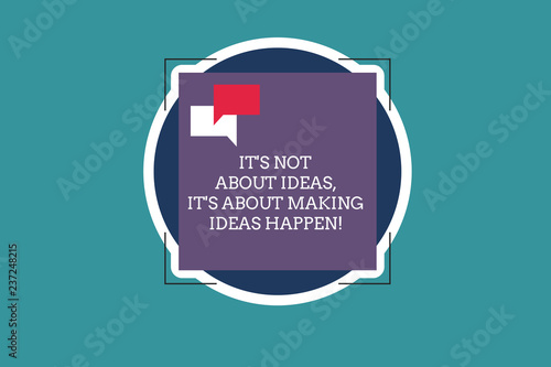 Photo Text sign showing It S Is Not About Ideas It S Is About Making Ideas Happen