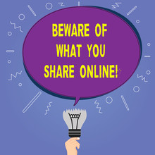 Conceptual Hand Writing Showing Beware Of What You Share Online. Business Photo Showcasing Be Careful With The Information You Post Oval Speech Bubble Above A Broken Bulb With Failed Idea Icon