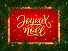 Joyeux Noel French Merry Christmas Gold Calligraphy Text In Golden Frame And Border Of Fir Tree Branches On Red Background. Vector Greeting Card Design