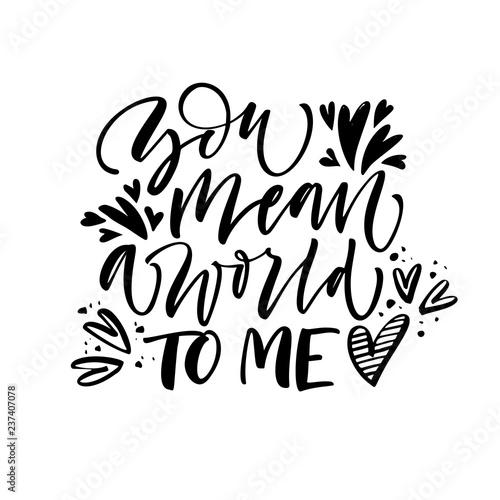 Recess Fitting Positive Typography You mean a world to me card. Modern vector brush calligraphy. Hand drawn lettering quote.