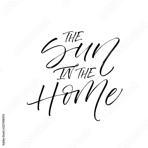 Poster Positive Typography The sun in home card. Modern vector brush calligraphy. Hand drawn lettering quote.
