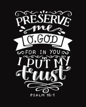Hand Lettering With Bible Verse Preserve Me O God, For In You I Put My Trust On Black Background. Psalm