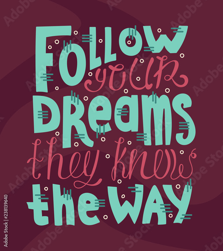Photo  Doodle motivational lettering quote - Follow your dreams they know the way