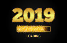 2019 Golden Loading Bar Showing Progress Almost Reaching New Year. Golden Glitter And Loading Panel On Black Background. Vector New Year Greeting Card  Illustration.