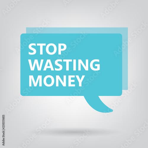 Fotografie, Obraz stop wasting money written on a speech bubble- vector illustration