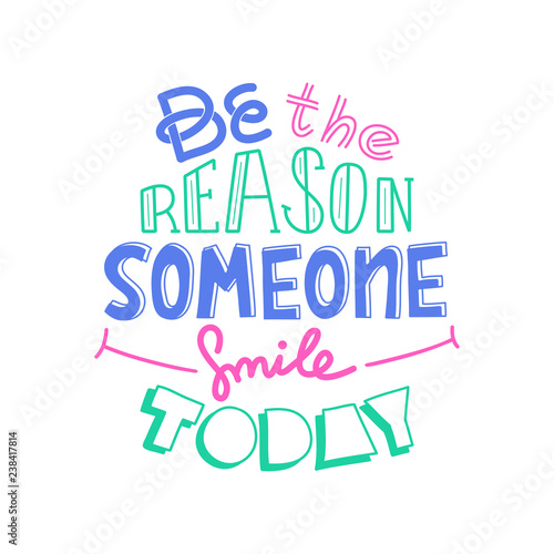 Be The Reason Someone Smiles Today Funny Creative Motivation Quote