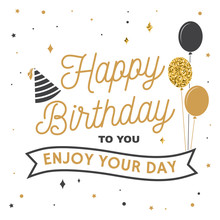 Happy Birthday To You. Enjoy Y...