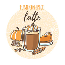 Pumpkin Spice Latte. Vector Illustration Of Hot Drink And Ingredients In Circle Composition And Handwriting. Hand Drawn Doodle Cup With Tasty Beverage For Recipe Card, Poster, Flyer Or Menu Design. -