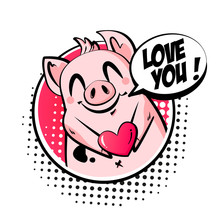Valentine's Day Card With Cute Pig, Heart And Text Cloud. Greeting Poster In Comics Style. Vector Icon.