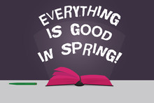 Word Writing Text Everything Is Good In Spring. Business Concept For Happiness For The Season Enjoy Nature Color Pages Of Open Book Photo On Table With Pen And Light Beam Glaring