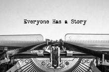 Everyone Has A Story Printed On A Sheet Of Paper On A Vintage Typewriter. Journalist, Writer