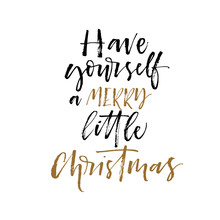 Have Yourself A Merry Little Christmas Card. Hand Drawn Brush Style Modern Calligraphy. Vector Illustration Of Handwritten Lettering.