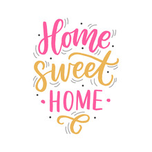 Hand Drawn Lettering With Phrase Home Sweet Home For Print, Textile, Decor, Poster, Card. Modern Brush Calligraphy.