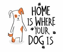 Home Is Where Your Dog Is Hand Drawn Lettering For Print With Cute Cartoon Dog