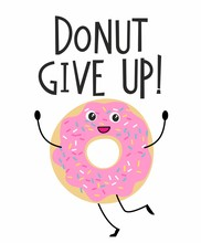 Donut Give Up Motivational Quote. Cute Print With Happy Donut Character In Cartoon Style