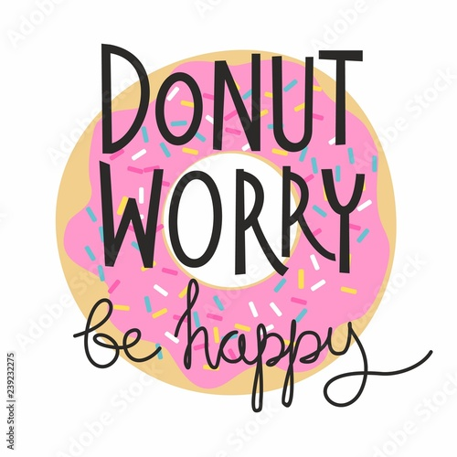 Photo sur Aluminium Positive Typography Don't worry be happy lettering print for t-shirt with donut