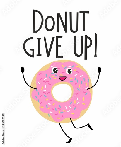 Poster Positive Typography Donut Give Up motivational quote. Cute print with happy donut character in cartoon style