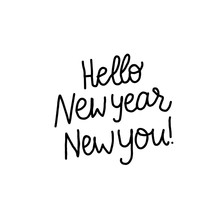 Hello New Year New You Freehand Lettering Inscription. Black Hand Drawn Vector Isolated On White Card Background