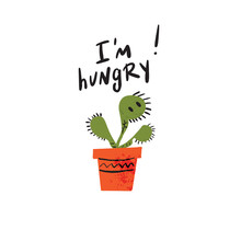 I Am Hungry. Hand Lettering Inscription And Illustration Of Carnivorous Plant With Baby Face. Vector Design