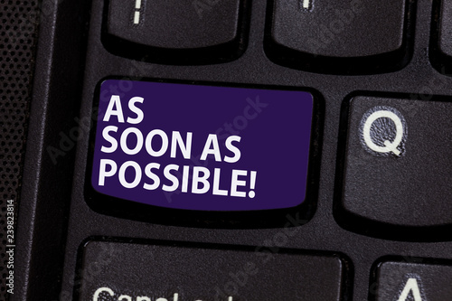 Word writing text As Soon As Possible. Business concept for Immediately  urgent take action quickly hurry up Keyboard key Intention to create  computer message pressing keypad idea - Buy this stock photo