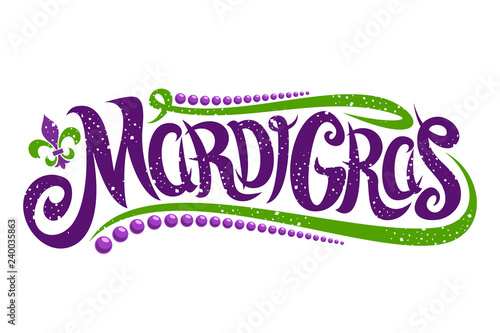 Vector lettering for Mardi Gras carnival, filigree calligraphic font with traditional symbol of mardi gras - fleur de lis, elegant fancy logo with greeting quote, twirls and dots on white background Wallpaper Mural