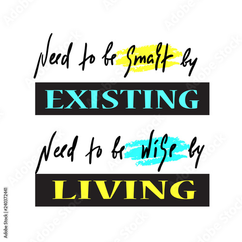 Existing And Living Simple Inspire And Motivational Quote Hand