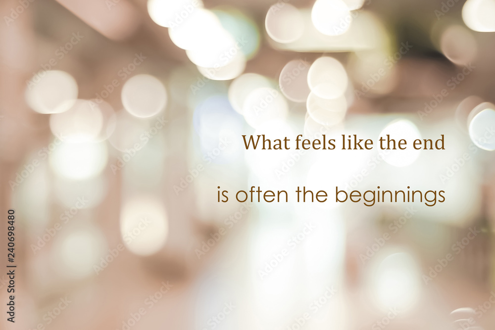 Fototapety, obrazy: What feels like the end is often the beginnings, New year positive quotation on blur abstract bokeh background, banner