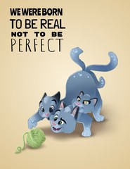 Obraz na płótnie Canvas We were born to be real not perfect typescrypt. Happy cartoon cat playing with ball of wool isolated. Three headed cat illustration