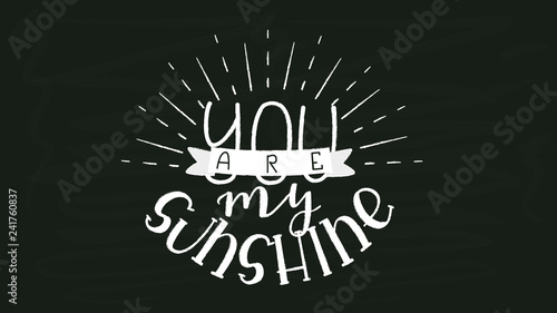 fototapeta na ścianę You are my Sunshine - White Chalk Hand Drawn Lettering on Black Chalkboard Template. Vector Illustration Quote. Handwritten Inscription Phrase for Valentine Day Greeting Card Design, Celebration.