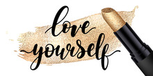 Love Yourself - Black Handwritten Lettering With Black Glossy Lipstick Tube, Golden Lipstick Smear Isolated On White Background. Modern Vector Design, Decorative Inscription, Motivational Poster.