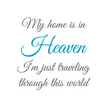 Billy Graham Famous Quote- My Home Is In Heaven. Im Just Traveling Through This World.