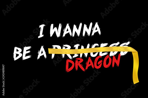 I wanna be a Princess Dragon slogan Tablou Canvas