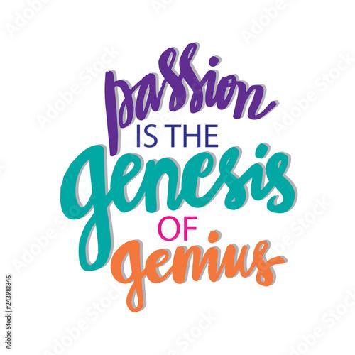 Fotografia, Obraz Passion is the genesis of genius