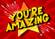 You're Amazing - Vector Illustrated Comic Book Style Phrase On Abstract Background.