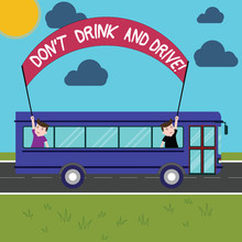 Conceptual Hand Writing Showing Don T Drink And Drive. Business Photo Showcasing Do Not Take Alcoholic Drinks If You Are Driving Two Kids Inside School Bus Holding Out Banner With Stick