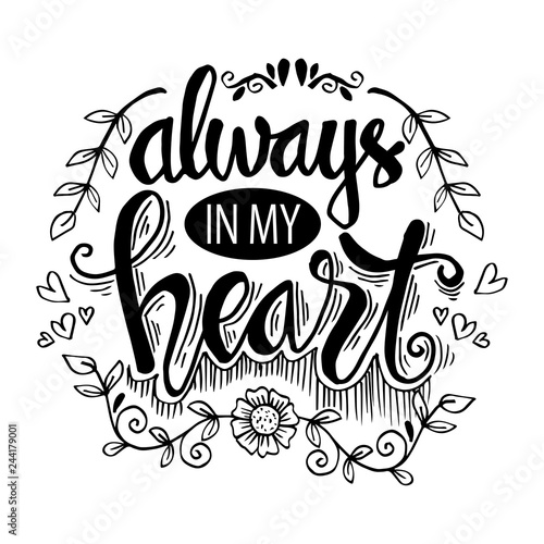 Photo  Always in my heart phrase hand lettering. Motivational quote.