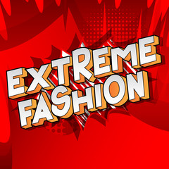 Extreme Fashion - Vector illustrated comic book style phrase on abstract background.