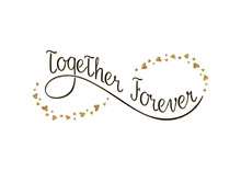 Together Forever.  Image With Gold Glitter Effect.  The Sign Of Infinity Formed By Hearts. Hand Written Lettering. Calligraphy. Vector Illustration